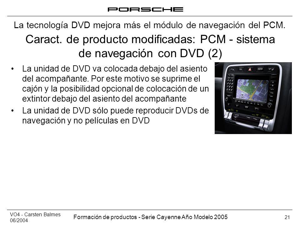 VO4 - Carsten Balmes 06/2004 Formación de productos - Serie Cayenne Año Modelo 2005 21 Caract. de producto modificadas: PCM - sistema de navegación co