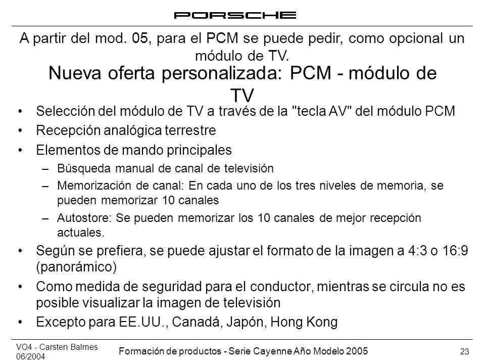 VO4 - Carsten Balmes 06/2004 Formación de productos - Serie Cayenne Año Modelo 2005 23 Nueva oferta personalizada: PCM - módulo de TV Selección del mó