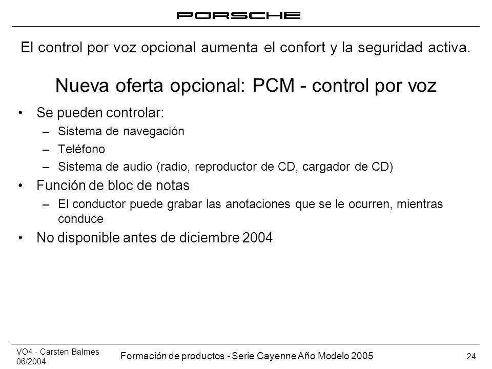 VO4 - Carsten Balmes 06/2004 Formación de productos - Serie Cayenne Año Modelo 2005 24 Nueva oferta opcional: PCM - control por voz Se pueden controla