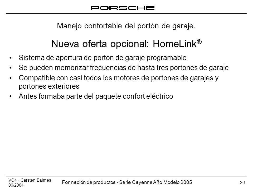 VO4 - Carsten Balmes 06/2004 Formación de productos - Serie Cayenne Año Modelo 2005 26 Nueva oferta opcional: HomeLink ® Sistema de apertura de portón