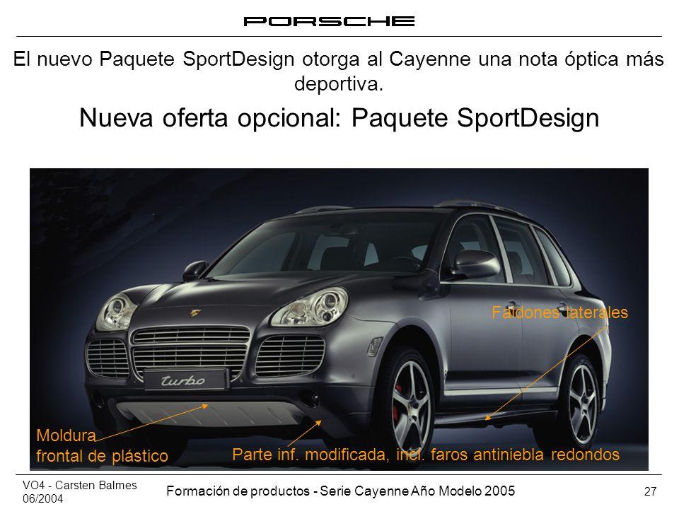 VO4 - Carsten Balmes 06/2004 Formación de productos - Serie Cayenne Año Modelo 2005 27 Nueva oferta opcional: Paquete SportDesign Faldones laterales M