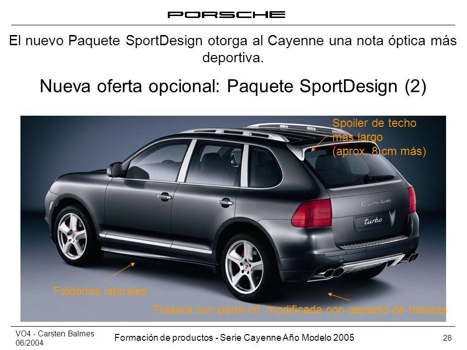 VO4 - Carsten Balmes 06/2004 Formación de productos - Serie Cayenne Año Modelo 2005 28 Nueva oferta opcional: Paquete SportDesign (2) Trasera con part
