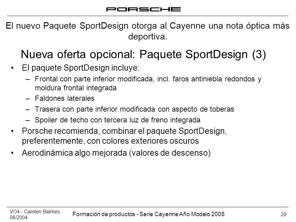 VO4 - Carsten Balmes 06/2004 Formación de productos - Serie Cayenne Año Modelo 2005 29 Nueva oferta opcional: Paquete SportDesign (3) El paquete Sport