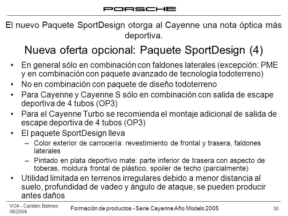 VO4 - Carsten Balmes 06/2004 Formación de productos - Serie Cayenne Año Modelo 2005 30 Nueva oferta opcional: Paquete SportDesign (4) En general sólo