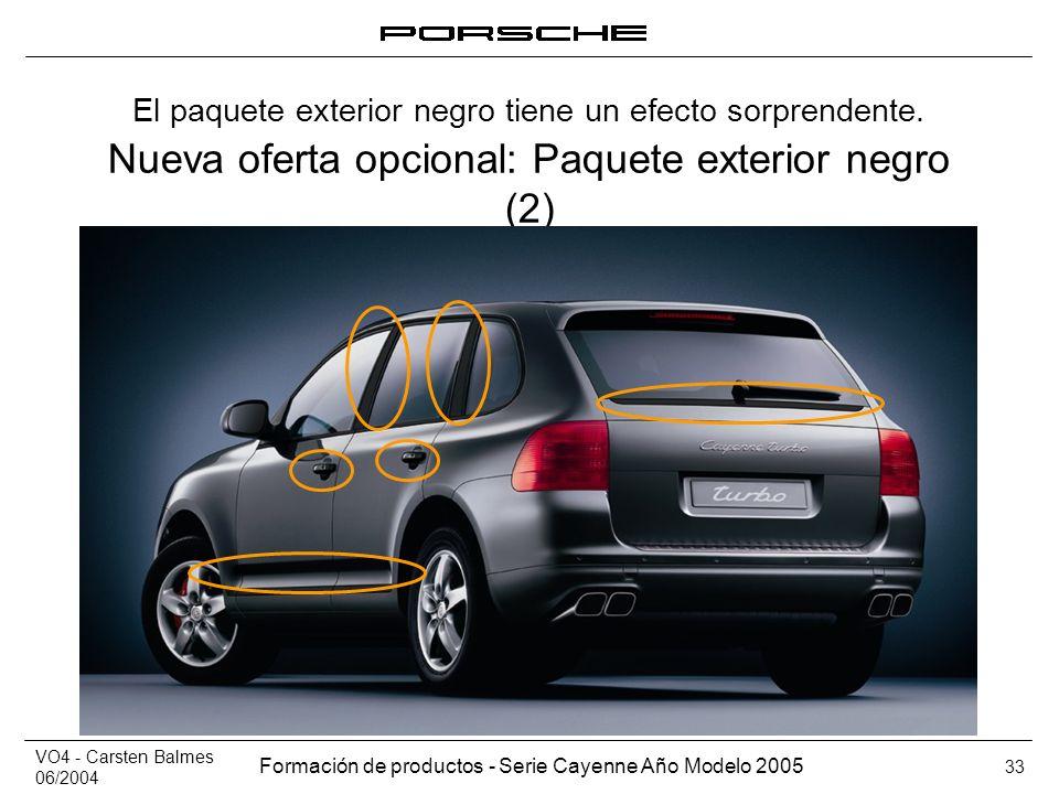 VO4 - Carsten Balmes 06/2004 Formación de productos - Serie Cayenne Año Modelo 2005 33 Nueva oferta opcional: Paquete exterior negro (2) El paquete ex