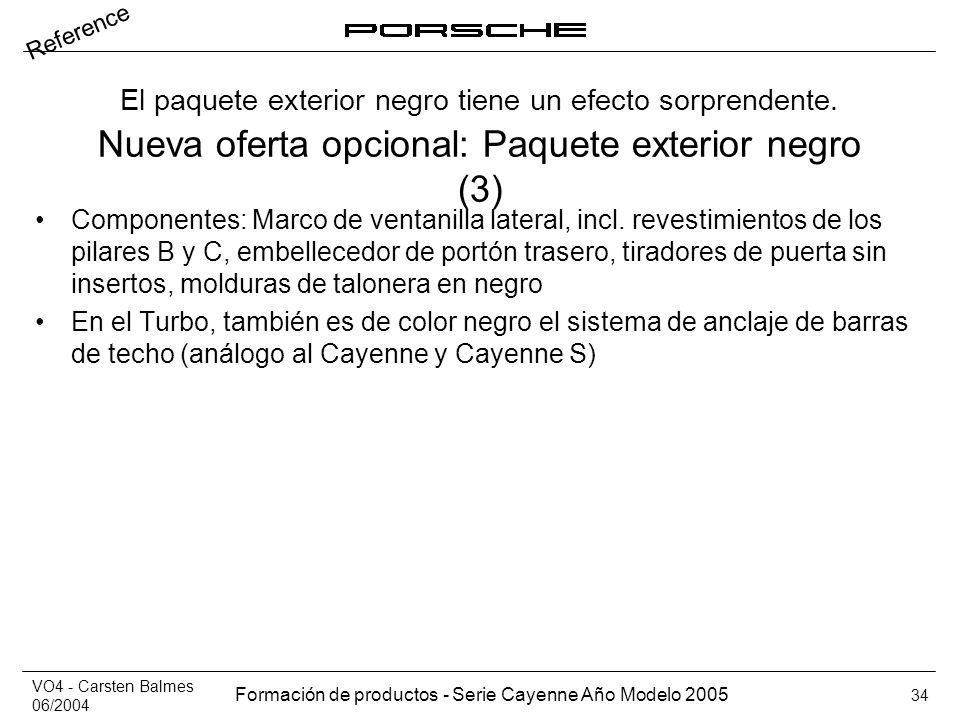 VO4 - Carsten Balmes 06/2004 Formación de productos - Serie Cayenne Año Modelo 2005 34 Nueva oferta opcional: Paquete exterior negro (3) Componentes: