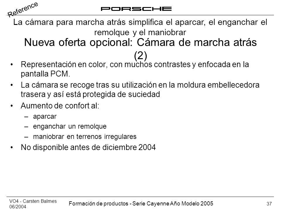 VO4 - Carsten Balmes 06/2004 Formación de productos - Serie Cayenne Año Modelo 2005 37 Nueva oferta opcional: Cámara de marcha atrás (2) Representació