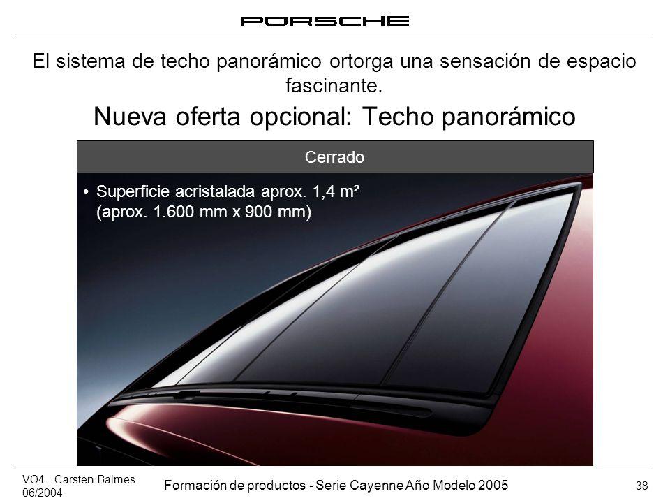 VO4 - Carsten Balmes 06/2004 Formación de productos - Serie Cayenne Año Modelo 2005 38 Nueva oferta opcional: Techo panorámico El sistema de techo pan