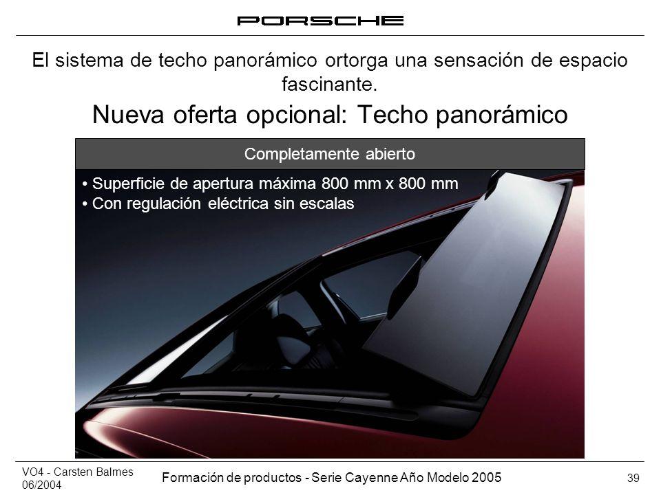 VO4 - Carsten Balmes 06/2004 Formación de productos - Serie Cayenne Año Modelo 2005 39 Nueva oferta opcional: Techo panorámico El sistema de techo pan