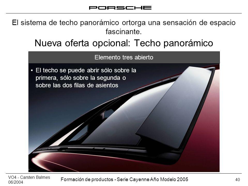 VO4 - Carsten Balmes 06/2004 Formación de productos - Serie Cayenne Año Modelo 2005 40 Nueva oferta opcional: Techo panorámico El sistema de techo pan