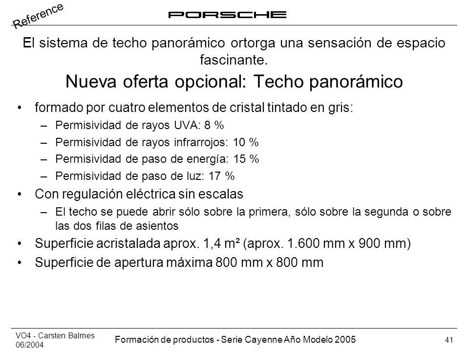 VO4 - Carsten Balmes 06/2004 Formación de productos - Serie Cayenne Año Modelo 2005 41 Nueva oferta opcional: Techo panorámico formado por cuatro elem