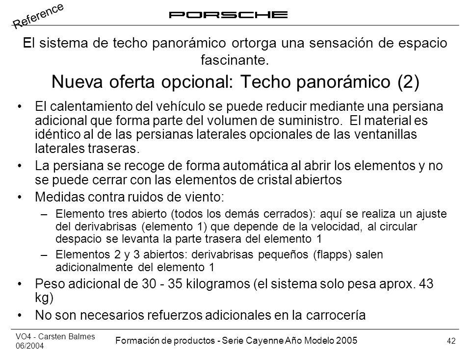 VO4 - Carsten Balmes 06/2004 Formación de productos - Serie Cayenne Año Modelo 2005 42 Nueva oferta opcional: Techo panorámico (2) El calentamiento de