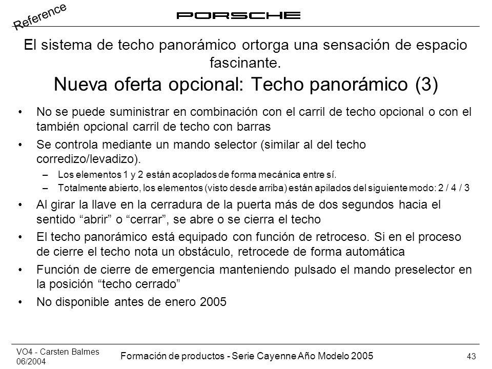 VO4 - Carsten Balmes 06/2004 Formación de productos - Serie Cayenne Año Modelo 2005 43 Nueva oferta opcional: Techo panorámico (3) No se puede suminis