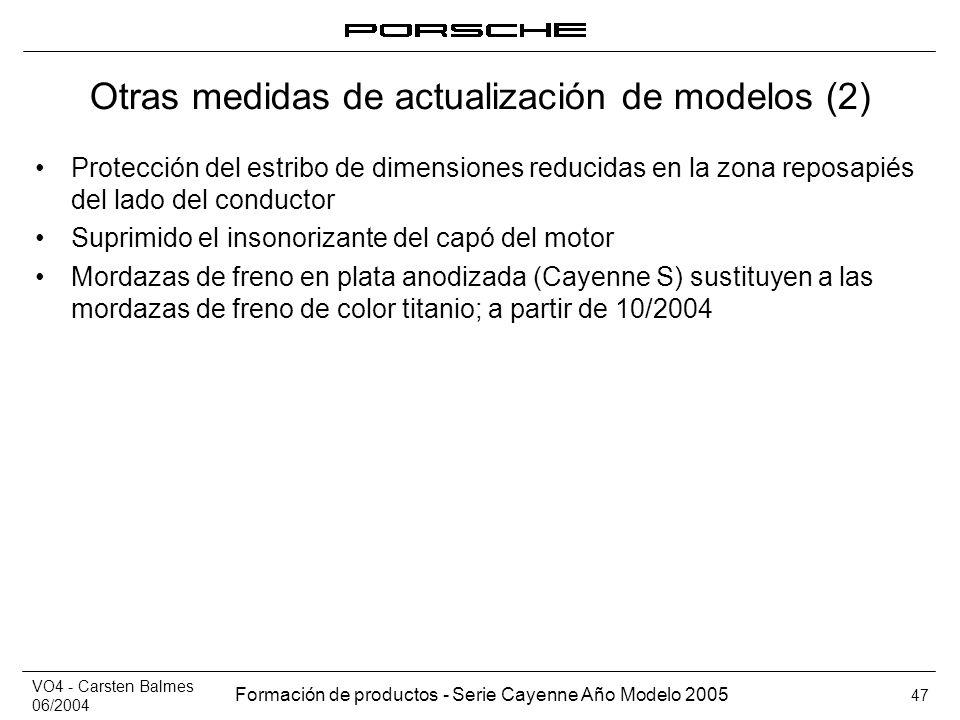 VO4 - Carsten Balmes 06/2004 Formación de productos - Serie Cayenne Año Modelo 2005 47 Otras medidas de actualización de modelos (2) Protección del es