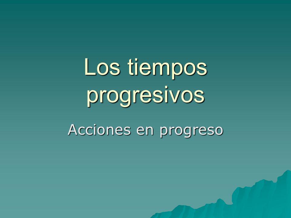 Los tiempos progresivos Acciones en progreso