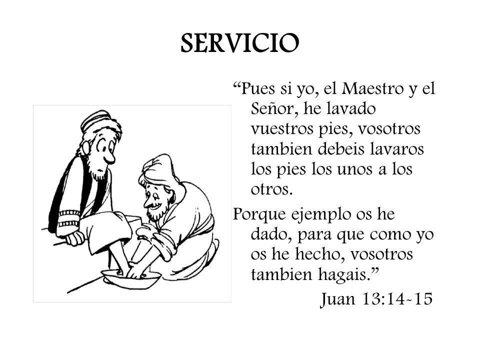 SERVICIO Pues si yo, el Maestro y el Señor, he lavado vuestros pies, vosotros tambien debeis lavaros los pies los unos a los otros. Porque ejemplo os