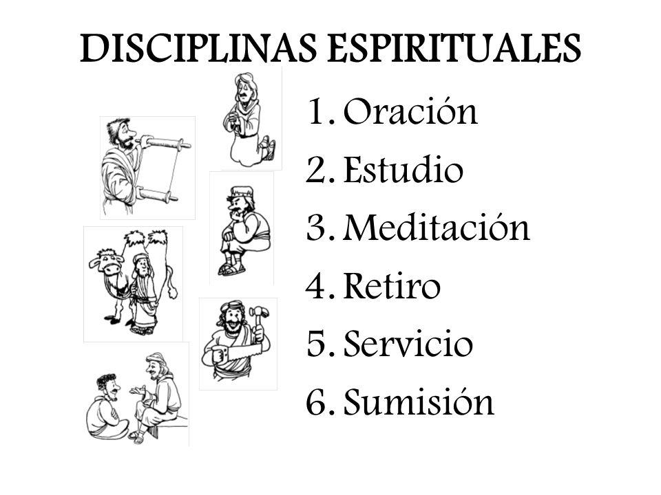 DISCIPLINAS ESPIRITUALES 1.Oración 2.Estudio 3.Meditación 4.Retiro 5.Servicio 6.Sumisión