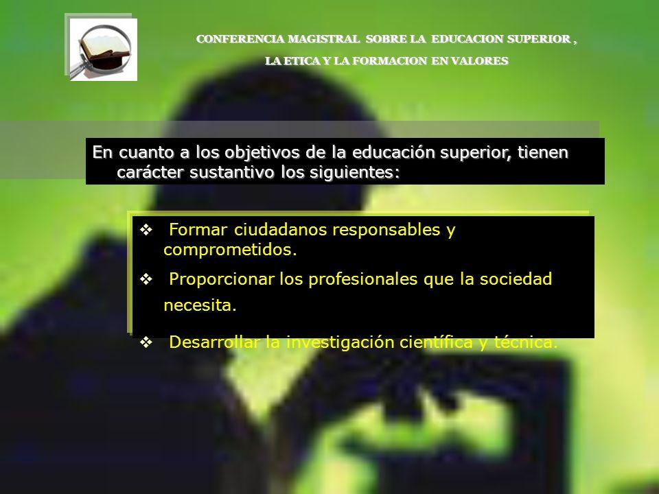En cuanto a los objetivos de la educación superior, tienen carácter sustantivo los siguientes: CONFERENCIA MAGISTRAL SOBRE LA EDUCACION SUPERIOR, LA E