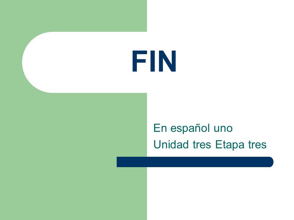 FIN En español uno Unidad tres Etapa tres