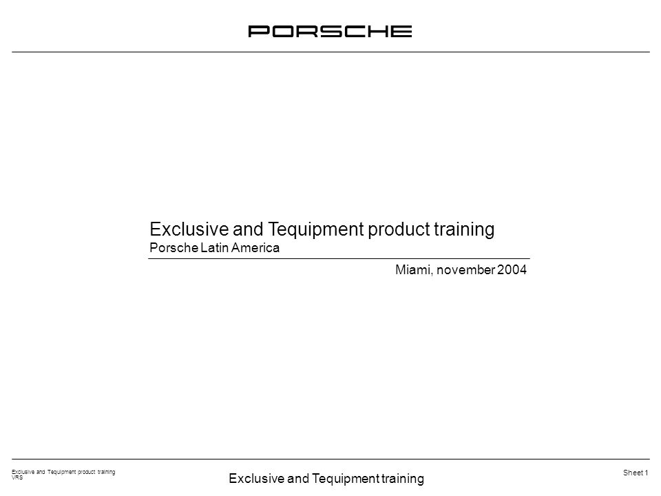 Exclusive and Tequipment training Exclusive and Tequipment product training VRS Sheet 1 Exclusive and Tequipment product training Porsche Latin America Miami, november 2004