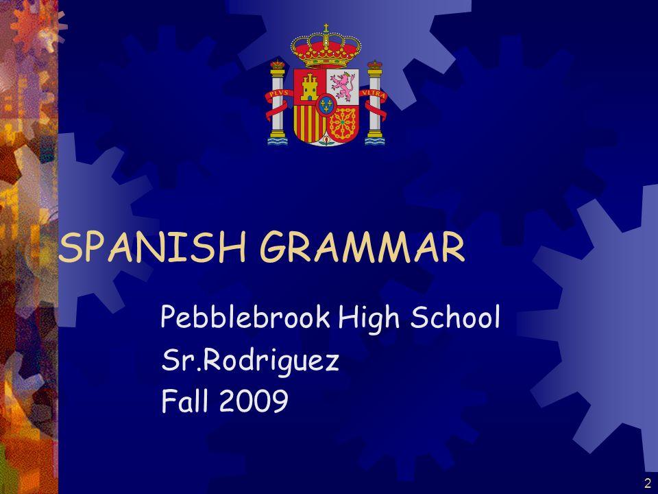 2 SPANISH GRAMMAR Pebblebrook High School Sr.Rodriguez Fall 2009
