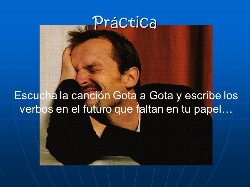 Pr á ctica Escucha la canción Gota a Gota y escribe los verbos en el futuro que faltan en tu papel…