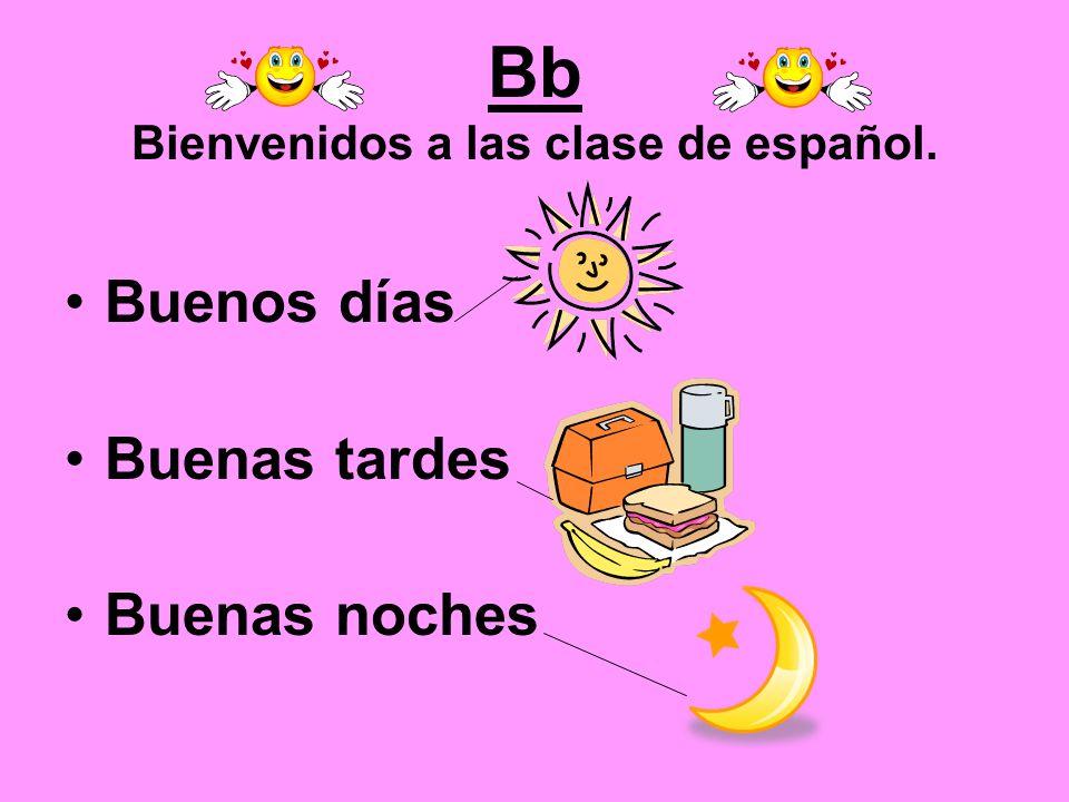 Bb Bienvenidos a las clase de español. Buenos días Buenas tardes Buenas noches