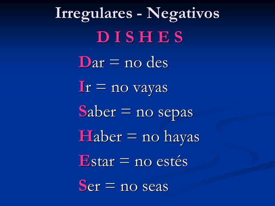 Irregulares - Negativos - car, -gar, -zar take their –car, -gar, -zar endings: sacar = No saques llegar = No llegues almorzar = No almuerces