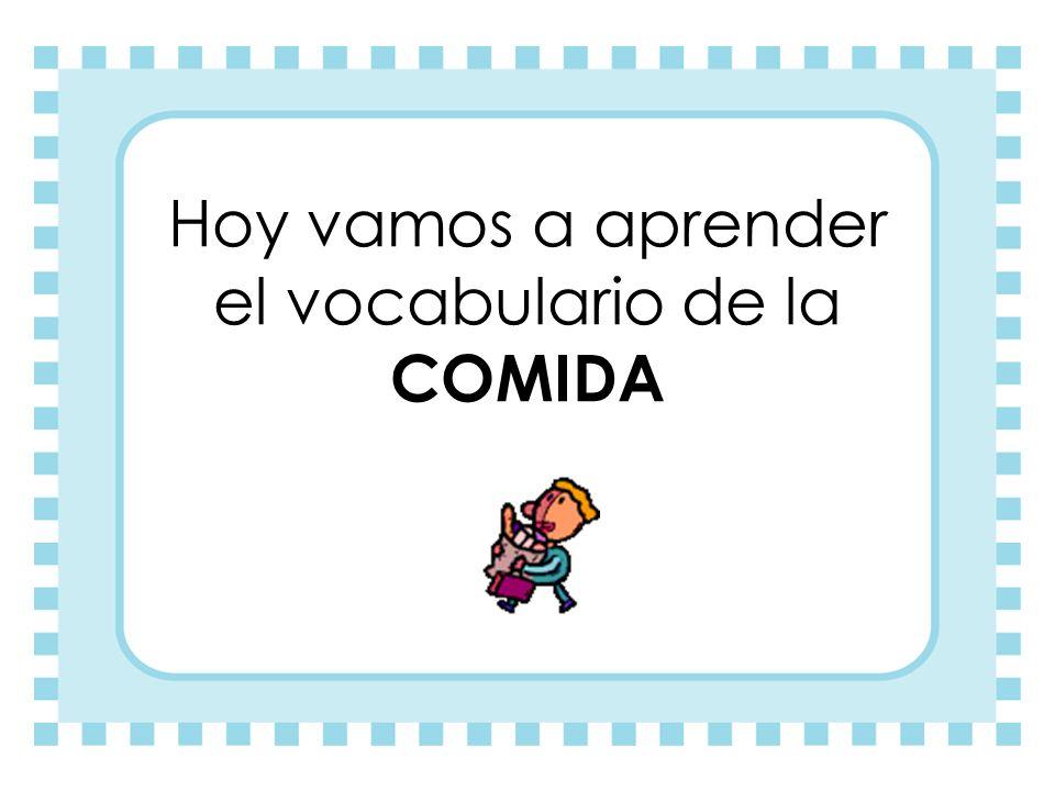 Hoy vamos a aprender el vocabulario de la COMIDA