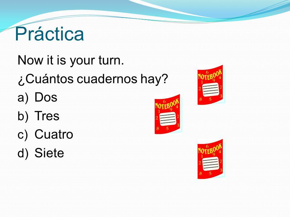 Práctica Now it is your turn. ¿Cuántos cuadernos hay a) Dos b) Tres c) Cuatro d) Siete