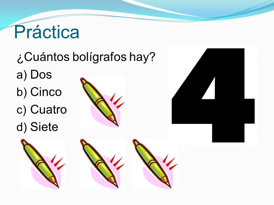 Práctica ¿Cuántos bolígrafos hay? a) Dos b) Cinco c) Cuatro d) Siete