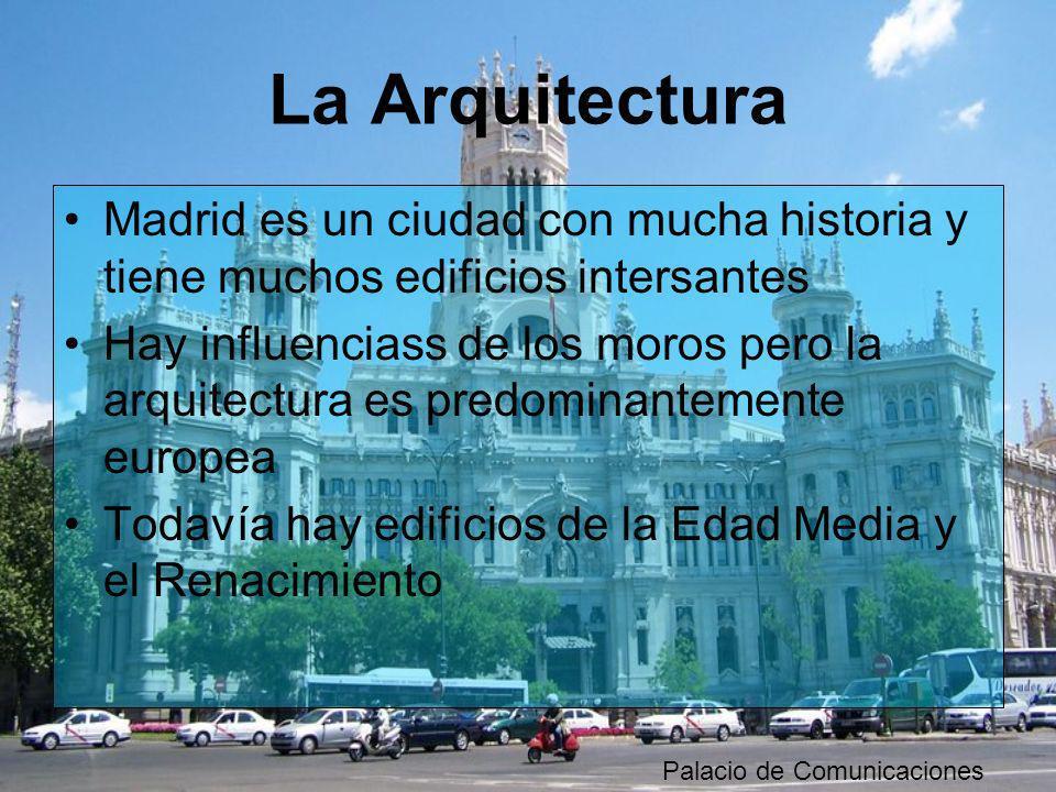 La Arquitectura Madrid es un ciudad con mucha historia y tiene muchos edificios intersantes Hay influenciass de los moros pero la arquitectura es pred