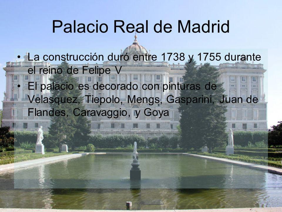 Palacio Real de Madrid La construcción duró entre 1738 y 1755 durante el reino de Felipe V El palacio es decorado con pinturas de Velasquez, Tiepolo,