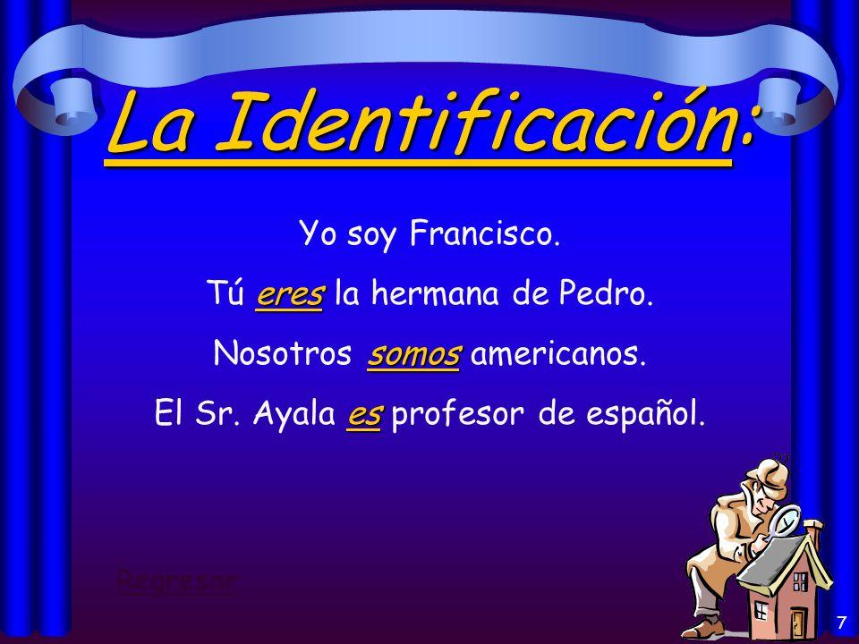 6 El Origen: es Juan es de España. es El libro es de Guatemala. son Mis primos son de Buenos Aires. Regresar