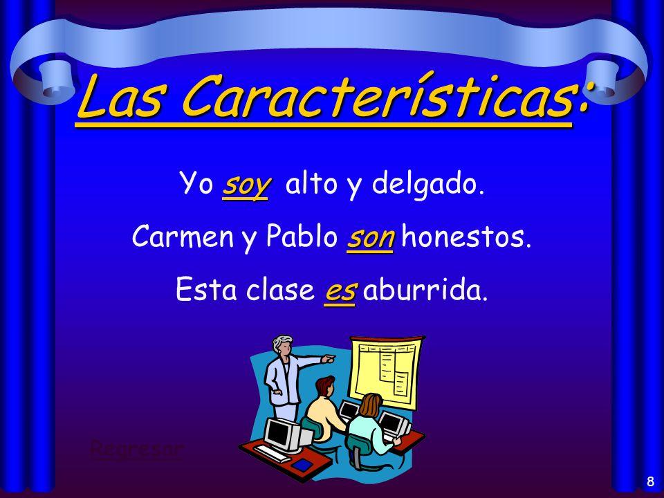7 La Identificación: Yo soy Francisco. eres Tú eres la hermana de Pedro. somos Nosotros somos americanos. es El Sr. Ayala es profesor de español. Regr