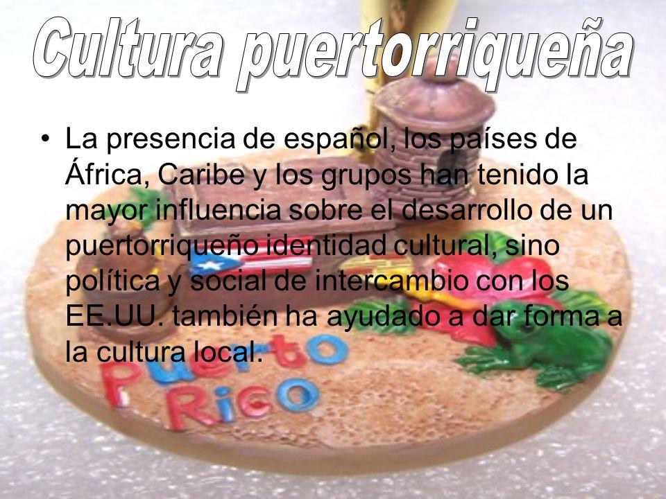 La presencia de español, los países de África, Caribe y los grupos han tenido la mayor influencia sobre el desarrollo de un puertorriqueño identidad c