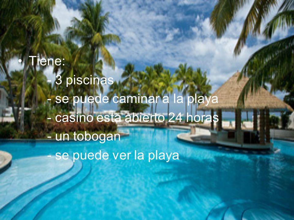 Tiene: - 3 piscinas - se puede caminar a la playa - casino esta abierto 24 horas - un tobogan - se puede ver la playa
