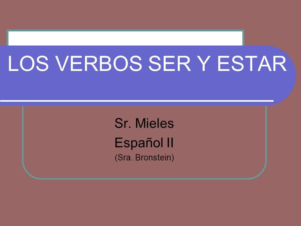 LOS VERBOS SER Y ESTAR Sr. Mieles Español II (Sra. Bronstein)