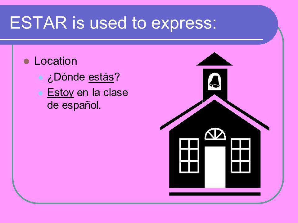ESTAR is used to express: Location ¿Dónde estás? Estoy en la clase de español.