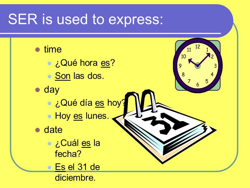 SER is used to express: time ¿Qué hora es. Son las dos.