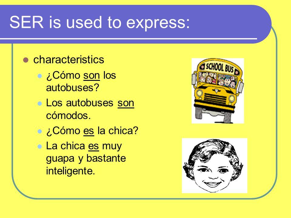 SER is used to: Connect a noun (or a pronoun) + a noun (or a pronoun) ¿Quién es María.