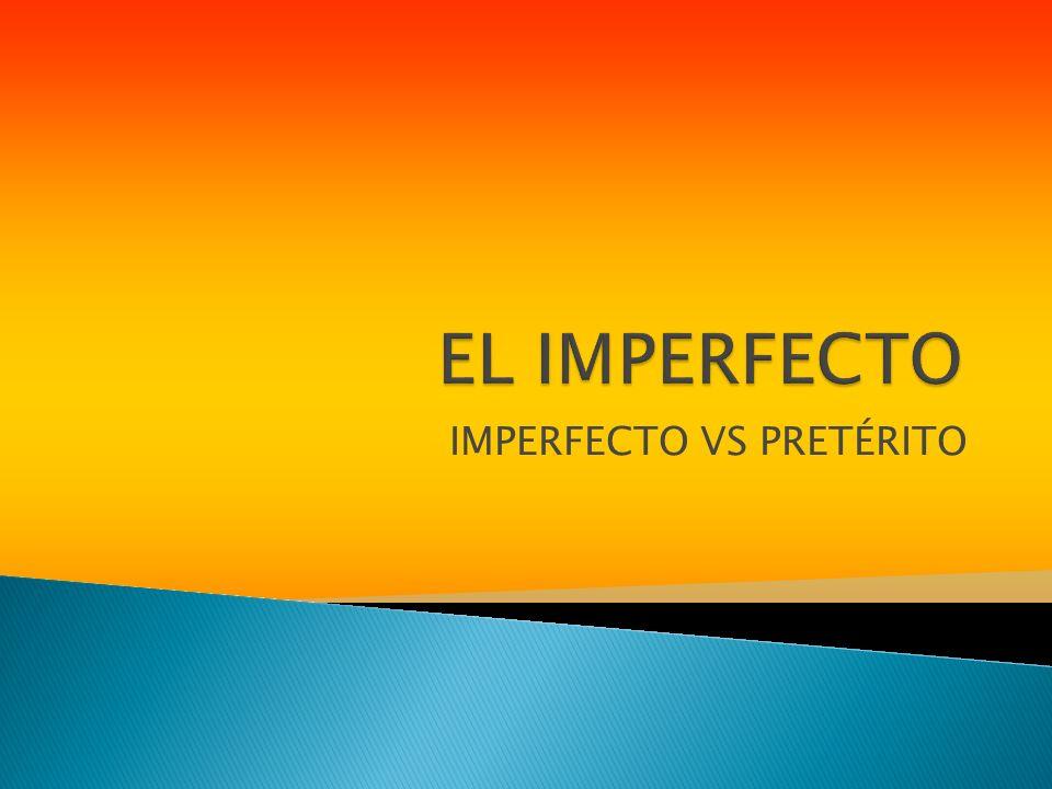 IMPERFECTO VS PRETÉRITO