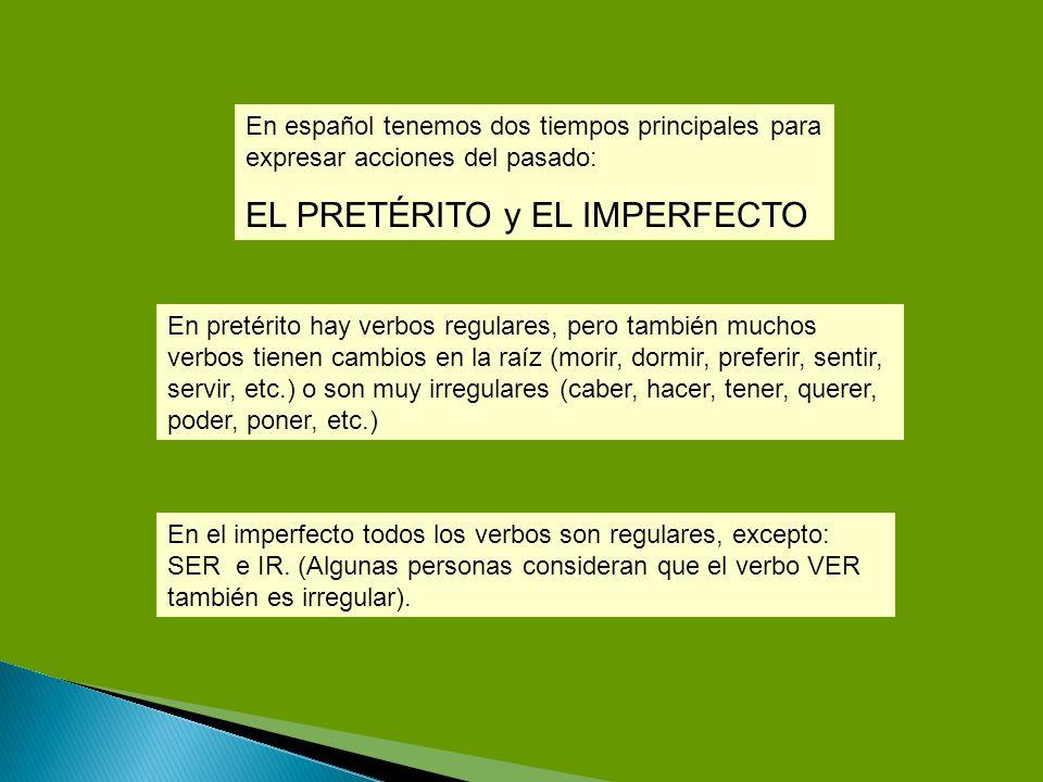 En español tenemos dos tiempos principales para expresar acciones del pasado: EL PRETÉRITO y EL IMPERFECTO En pretérito hay verbos regulares, pero tam