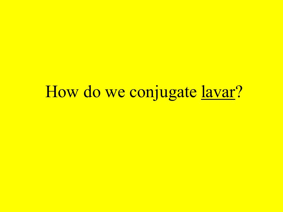 How do we conjugate lavar?
