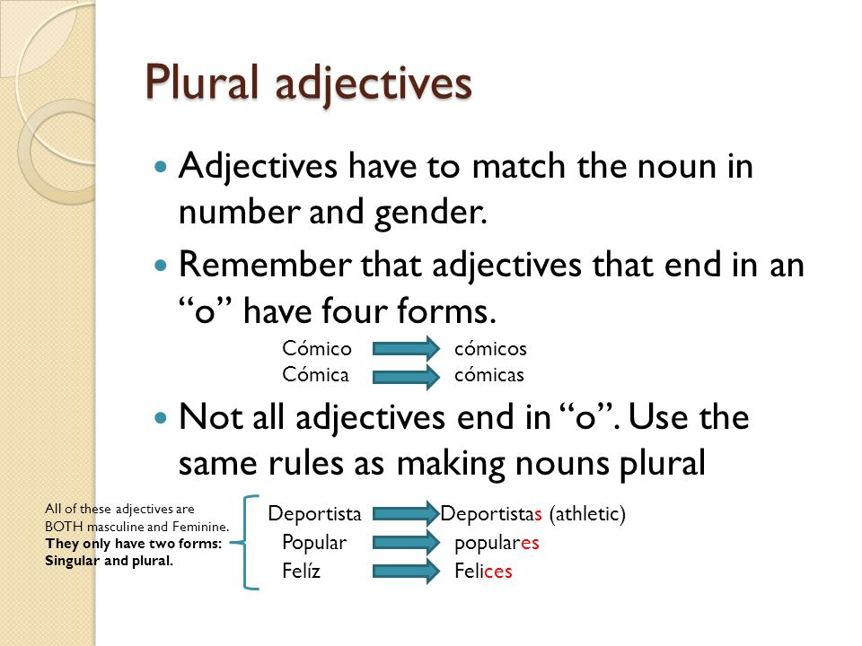 Plural adjectives Adjectives have to match the noun in number and gender. Remember that adjectives that end in an o have four forms. Not all adjective