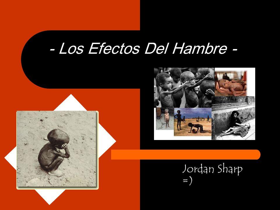 - Los Efectos Del Hambre - Jordan Sharp =)