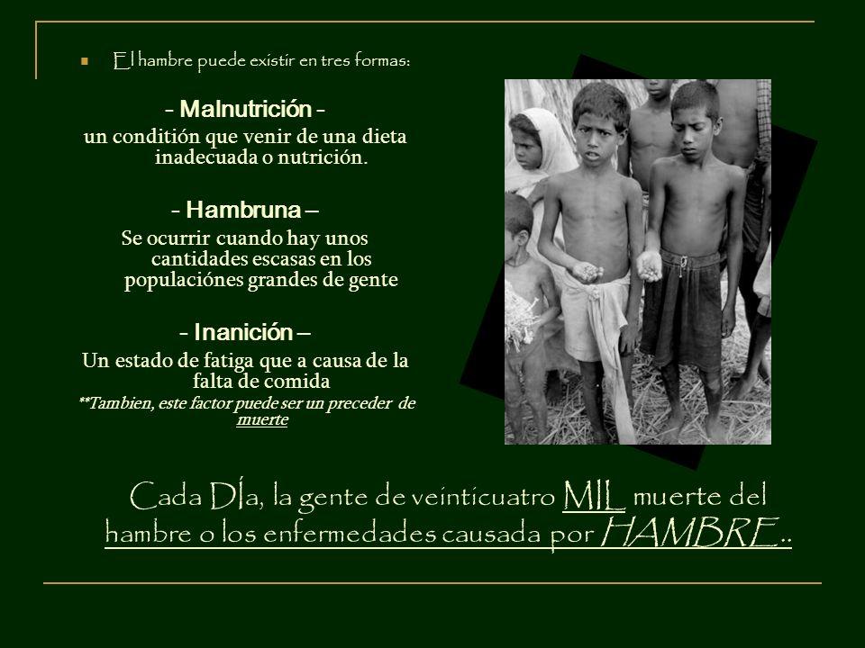Cada DÍa, la gente de veinticuatro MIL muerte del hambre o los enfermedades causada por HAMBRE.. El hambre puede existir en tres formas: - Malnutrició