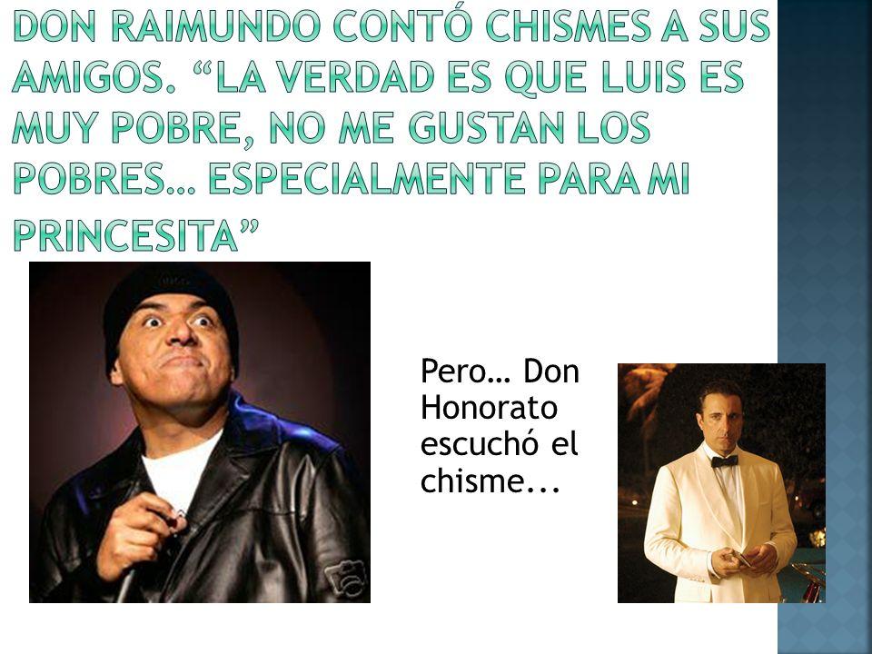 Pero… Don Honorato escuchó el chisme...