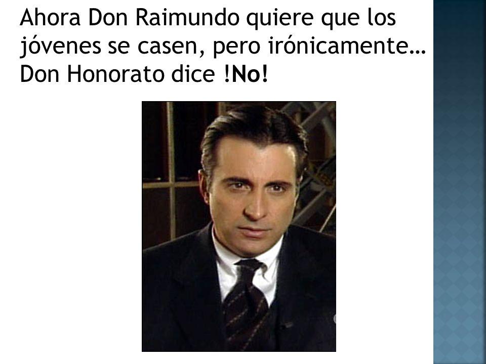 Ahora Don Raimundo quiere que los jóvenes se casen, pero irónicamente… Don Honorato dice !No!