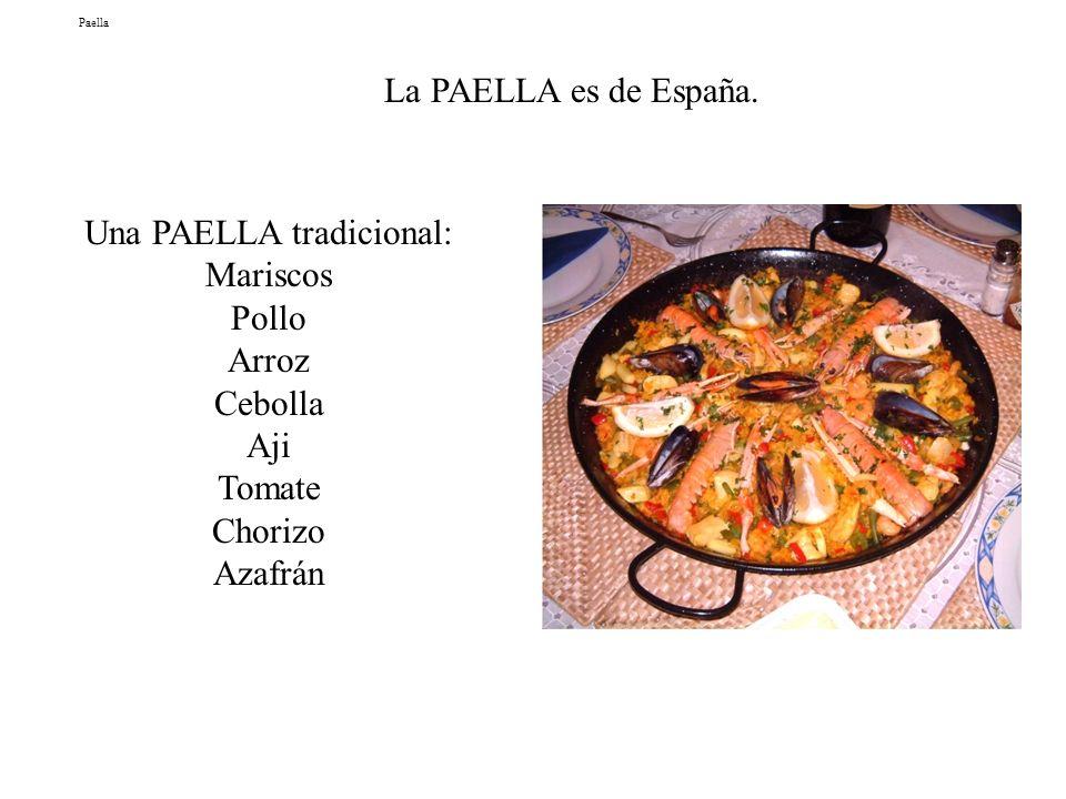 Paella Una PAELLA tradicional: Mariscos Pollo Arroz Cebolla Aji Tomate Chorizo Azafrán La PAELLA es de España.